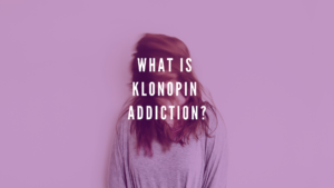Signs of Klonopin Addiction